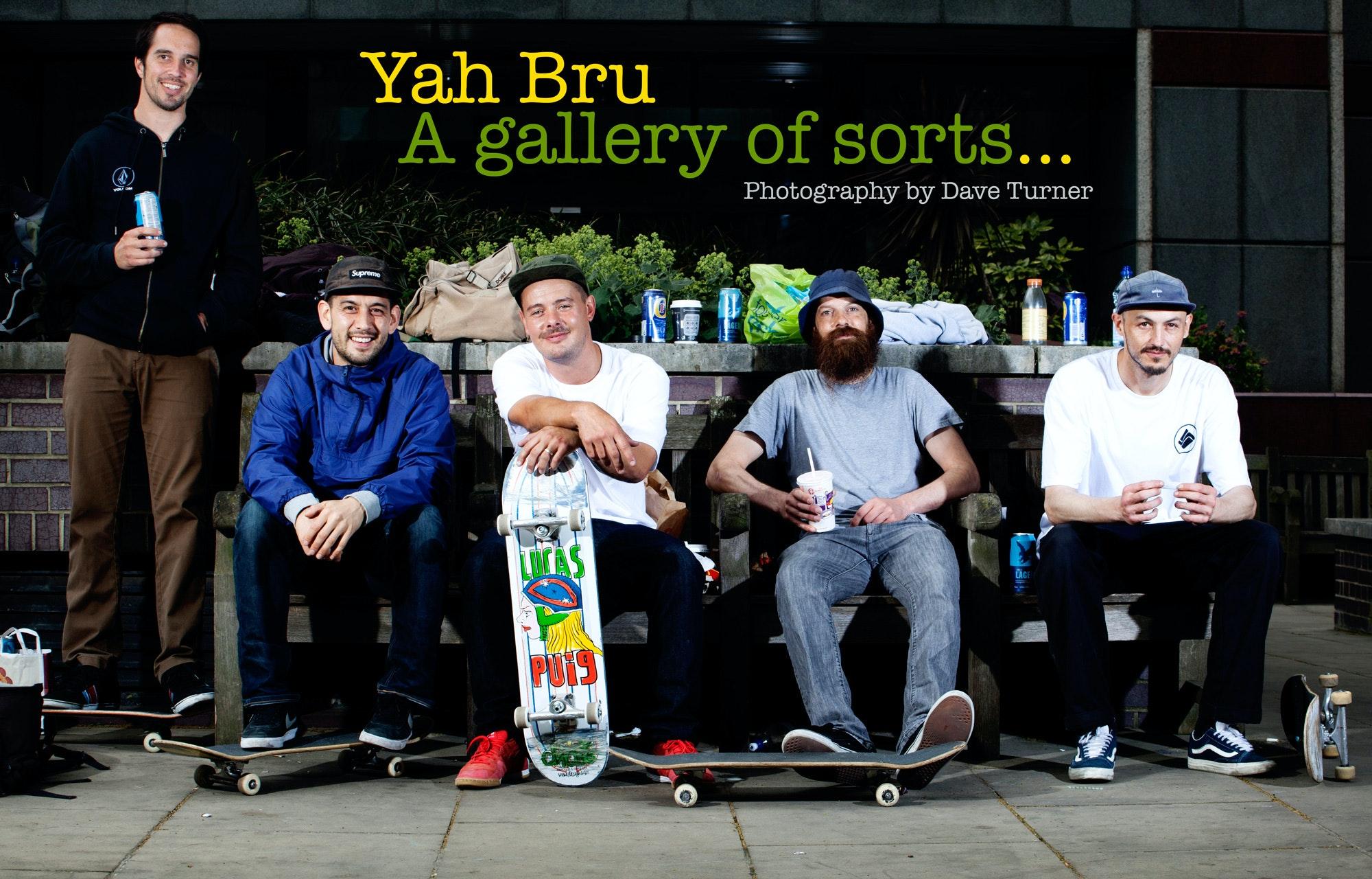 Yah Bru 3 – A gallery of sorts…