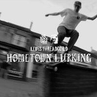 Lewis Threadgold Hometown Lurking