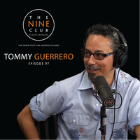 The Nine Club with Tommy Guerrero - Episode 97